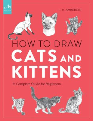 How to draw cats and kittens :  a complete guide for beginners
