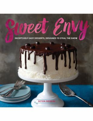 Sweet envy :  deceptively easy desserts, designed to steal the show