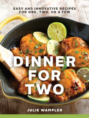 Dinner for two :  easy and innovative recipes for one, two, or a few