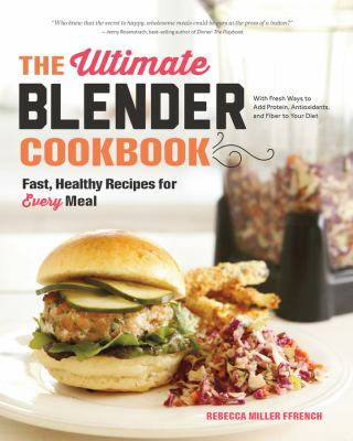 The ultimate blender cookbook : fast, healthy recipes for every meal