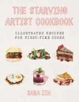 The starving artist cookbook : illustrated recipes for first-time cooks