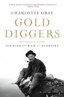 Gold Diggers: Striking It Rich in the Klondike by Charlotte Gray