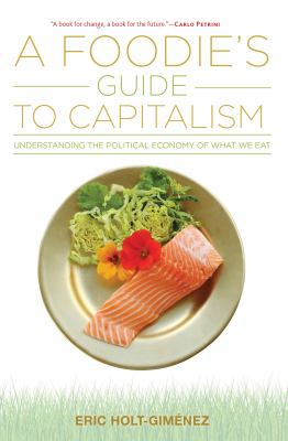 A foodie's guide to capitalism :  understanding the political economy of what we eat
