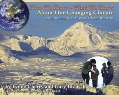 How we know, what we know, about our changing climate : scientists and kids explore global warming
