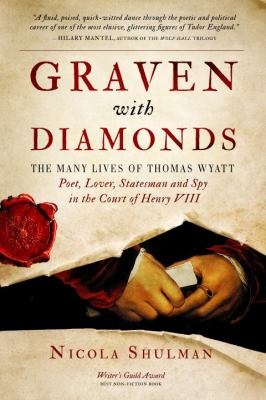 Graven with diamonds: the many lives of Thomas Wyatt: poet, lover, statesman and spy in the court of Henry VIII