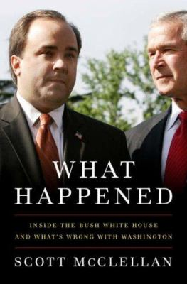 What happened: inside the Bush White House and what's wrong with Washington