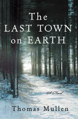 The last town on earth : a novel