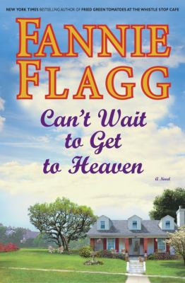 Can't Wait to Get to Heaven a Novel