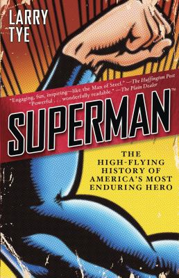 Superman The High-Flying History of America's Most Enduring Hero