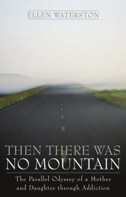 Then there was no mountain: the parallel odyssey of a mother and daughter through addiction
