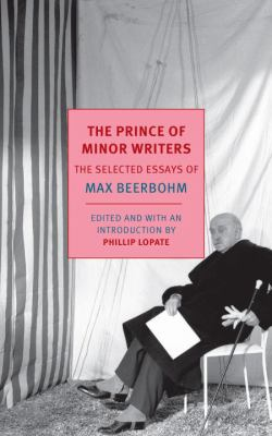 The prince of minor writers: the selected essays of Max Beerbohm
