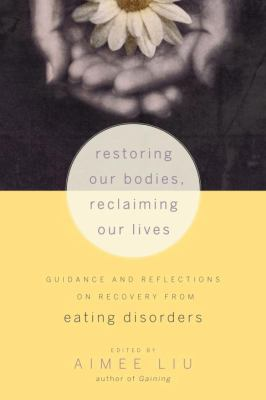 Restoring our bodies, reclaiming our lives : guidance and reflections on recovery from eating disorders