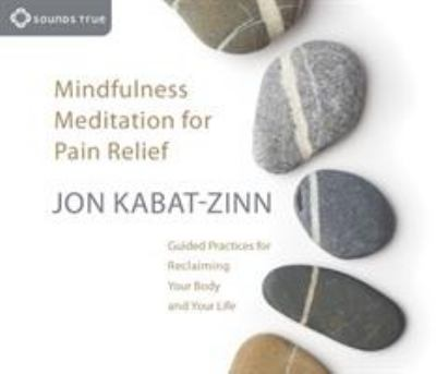 Mindfulness meditation for pain relief : guided practices for reclaiming your body and your life