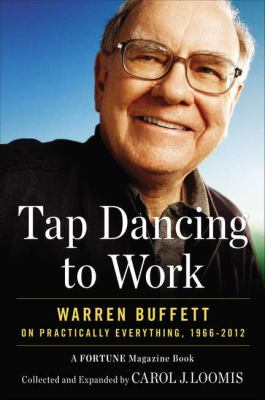 Tap dancing to work : Warren Buffett on practically everything, 1966-2012 : a Fortune magazine book