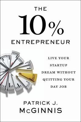 The 10% entrepreneur : live your startup dream without quitting your day job