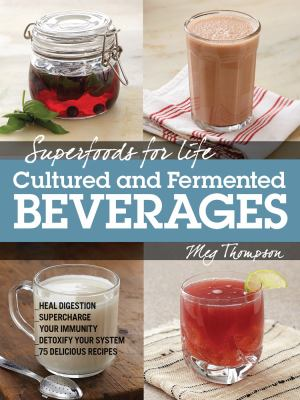 Cover Image for Superfoods for life : cultured and fermented beverages : heal digestion, supercharge your immunity, detoxify your system, 75 recipes