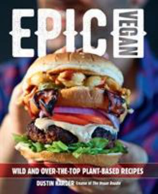 Epic vegan :  125 wild and over-the-top plant-based recipes