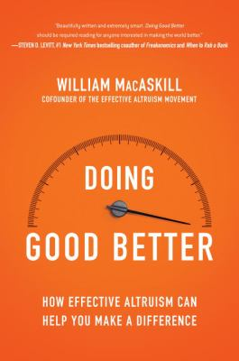 Doing good better: effective altruism and how you can make a difference