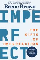The Gifts of Imperfection Let Go of Who You Think You're Supposed to Be and Embrace Who You Are