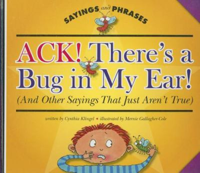 Ack--there's a Bug in My Ear!