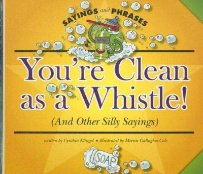You're clean as a whistle! : (and other silly sayings)