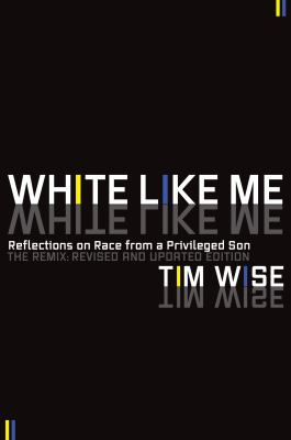 White like me : reflections on race from a privileged son : the remix
