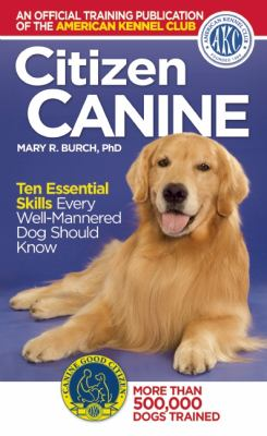 Citizen canine : ten essential skills every well-mannered dog should know