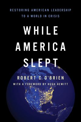While America slept : restoring American leadership to a world in crisis.