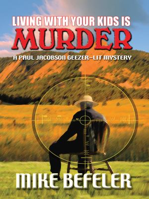 Living with your kids is murder: a Paul Jacobson Geezer-lit mystery