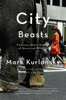 City beasts : fourteen stories of uninvited wildlife