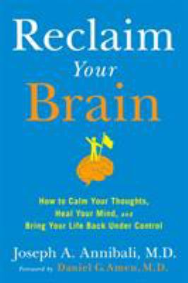 Reclaim your brain :  how to calm your thoughts, heal your mind, and bring your life back under control