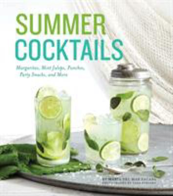 Summer cocktails :  margaritas, mint juleps, punches, party snacks, and more