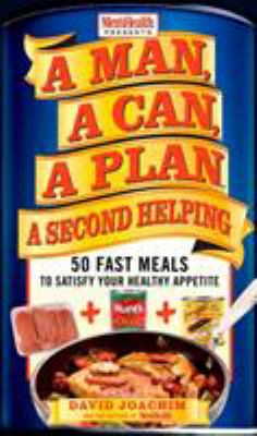 A Man, a Can, a Plan, a second helping : 50 fast meals to satisfy your healthy appetite
