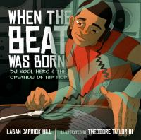 When the beat was born : DJ Kool Herc and the creation of hip hop