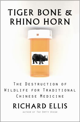 Tiger bone & rhino horn : the destruction of wildlife for traditional Chinese medicine