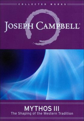 Joseph Campbell : Mythos III, the shaping of the Western tradition