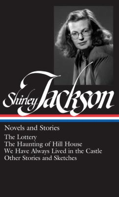 Novels and stories : The lottery, The haunting of Hill House, We have always lived in the castle, other stories and sketches