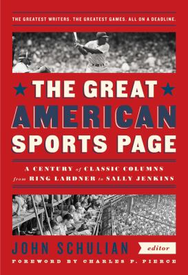 The great American sports page : a century of classic columns from Ring Lardner to Sally Jenkins