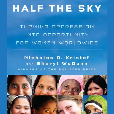 Half the sky turning oppression into opportunity for women worldwide