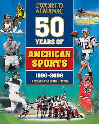 50 years of American sports : a decade-by-decade history / James Buckley, Jr. ... [et al.].
