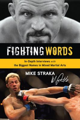 Fighting words: in-depth interviews with biggest names in mixed martial arts