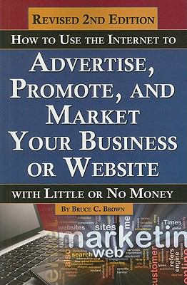 How to use the Internet to advertise, promote, and market your business or website-- with little or no money :  With Little or No Money