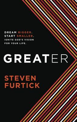 Greater Dream Bigger, Start Smaller, Ignite God's Vision for Your Life