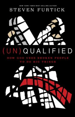 (Un)qualified : how God uses broken people to do big things