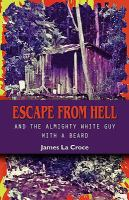 Escape from Hell : and the almighty white guy with a beard