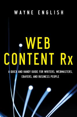 Web content RX :  a quick and handy guide for writers, webmasters, eBayers, and business people