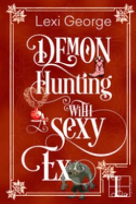 Demon hunting with a sexy ex : a paranormal romance