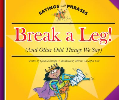 Break a leg! (and other odd things we say)