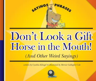 Don't look a gift horse in the mouth! : (and other weird sayings)