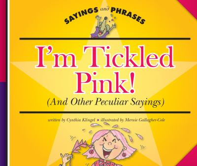 I'm tickled pink! : (and other peculiar sayings)